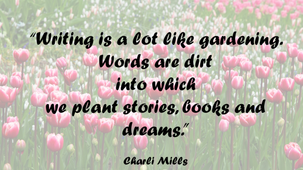 writing is like gardening - Charli Mills