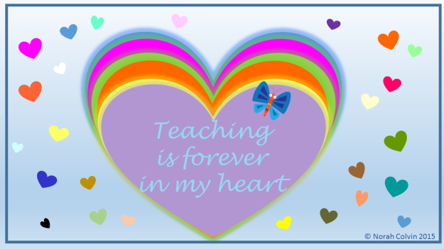 Teaching is forever in my heart