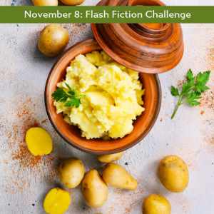 Carrot Ranch flash fiction mashed potato super power prompt