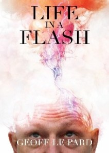 Life in a Flash by Geoff Le Pard