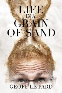 Life in a Grain of Sand by Geoff Le Pard