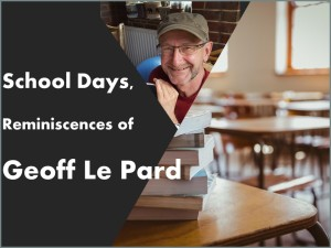Geoff Le Pard's reminiscences of school days