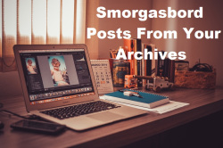 Smorgasbord posts from your archives #family