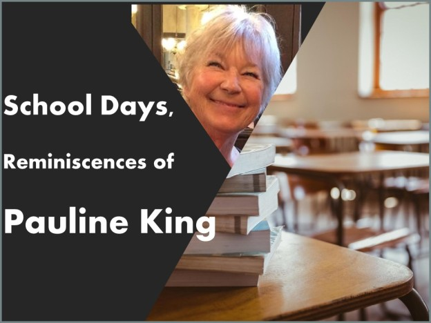 Pauline King reminiscences of school days