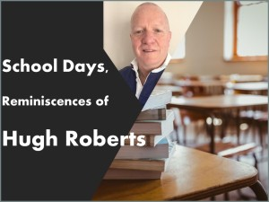 school days reminiscences of Hugh Roberts