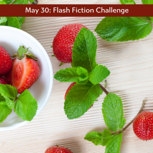 Carrot Ranch flash fiction challenge strawberries and mint