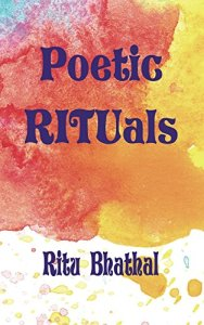Poetic Rituals by Ritu Bhathal