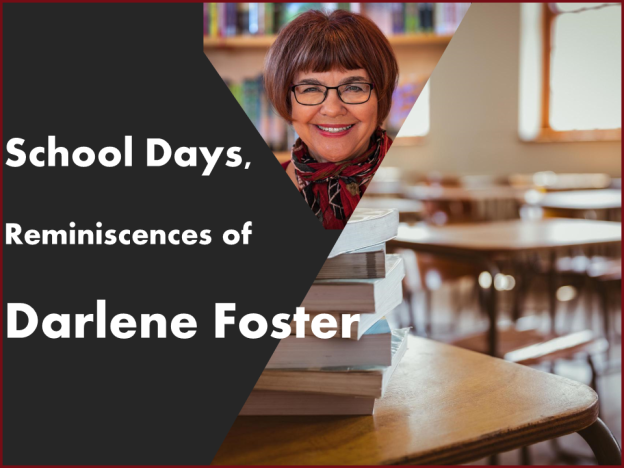 School Days Reminiscences of Darlene Foster