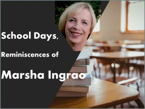 School Days Reminiscences of Marsha Ingrao