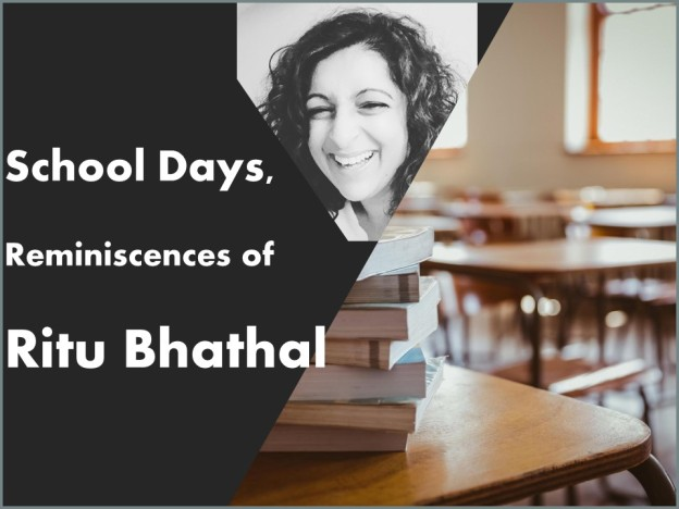 School Days Reminiscences of Ritu Bhathal