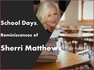 School Days, Reminiscences of Sherri Matthews