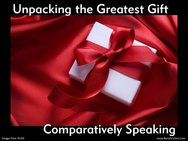 Unpacking the Greatest Gift - Comparatively Speaking