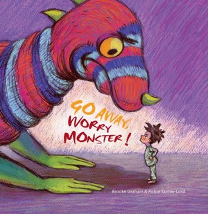 Go Away Worry Monster, a picture book by Brooke Graham